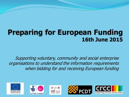 Supporting voluntary, community and social enterprise organisations to understand the information requirements when bidding for and receiving European.