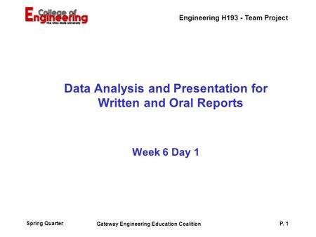 Engineering H193 - Team Project Spring Quarter Gateway Engineering Education Coalition P. 1 Data Analysis and Presentation for Written and Oral Reports.