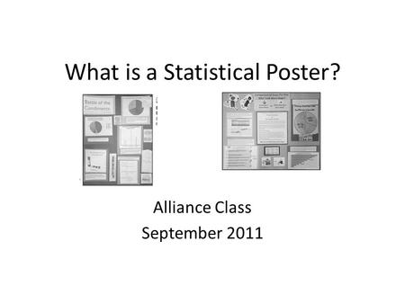 What is a Statistical Poster? Alliance Class September 2011.