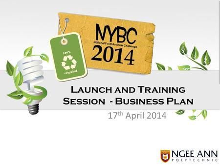 17 th April 2014 Launch and Training Session - Business Plan.