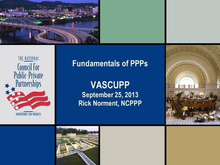 Fundamentals of PPPs VASCUPP September 25, 2013 Rick Norment, NCPPP.