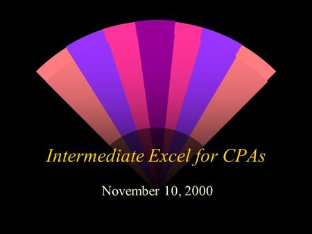 Intermediate Excel for CPAs November 10, 2000. Your Instructor: w JULIA E. BENSON Assistant Professor 770-551-3140