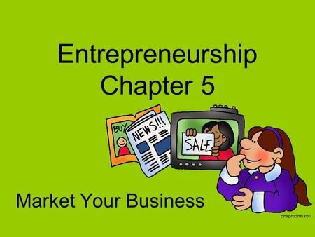Entrepreneurship Chapter 5 Market Your Business. 2 Develop Marketing Plan Section 5-1 Goals: –Explain the importance of marketing a business. –Discuss.