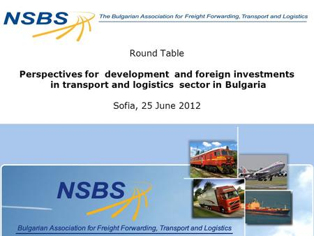 Round Table Perspectives for development and foreign investments in transport and logistics sector in Bulgaria Sofia, 25 June 2012.