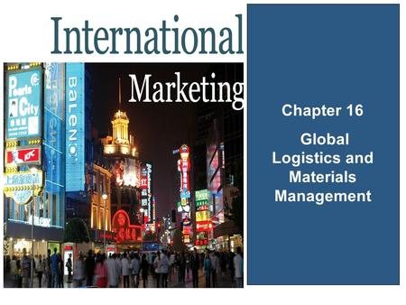 Chapter 16 Global Logistics and Materials Management.