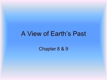 A View of Earth's Past Chapter 8 & 9. law of superposition the law that a sedimentary rock layer is older than the layers above it and younger than the.