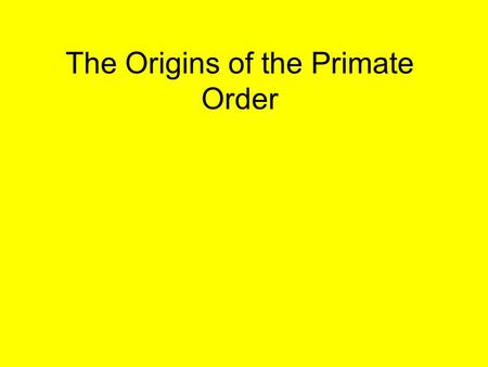 The Origins of the Primate Order. Geological Time Scale Eras Periods Epochs Mesozoic Cretaceous Maastrichian 66 mya Cenozoic Paleogene Paleocene (Early.