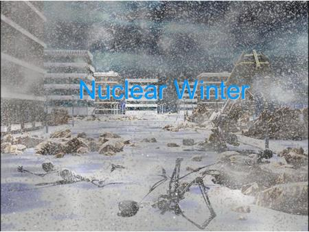 Nuclear Winter. What is Nuclear Winter? Prediction by some scientists that smoke and debris rising from massive fires of a nuclear war could block sunlight.
