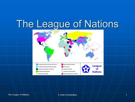The League of Nations A Joshi Presentation 1 The League of Nations.