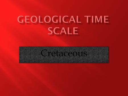 Geological time scale Cretaceous.