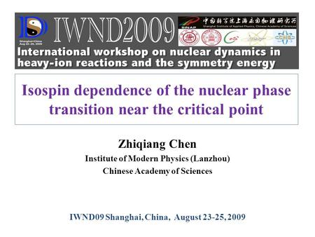 Isospin dependence of the nuclear phase transition near the critical point Zhiqiang Chen Institute of Modern Physics (Lanzhou) Chinese Academy of Sciences.