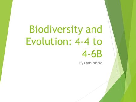 Biodiversity and Evolution: 4-4 to 4-6B By Chris Nicolo.