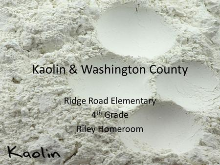 Kaolin & Washington County Ridge Road Elementary 4 th Grade Riley Homeroom.