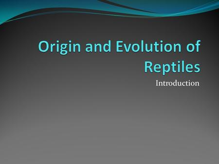 Introduction. From studies of fossils and comparative anatomy, zoologists infer that reptiles arose from amphibians. The oldest known fossils of reptiles.