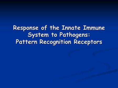 Response of the Innate Immune System to Pathogens: Pattern Recognition Receptors.