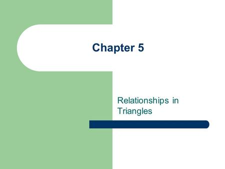 Chapter 5 Relationships in Triangles. Warm - Up Textbook – Page 235 1 – 11 (all) This will prepare you for today's lesson.