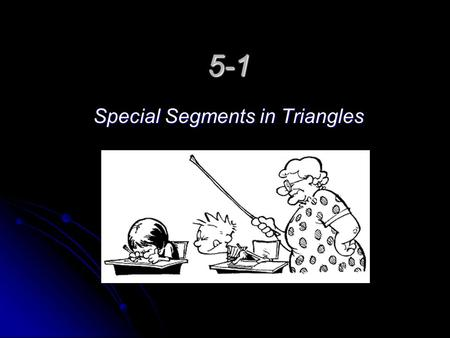 5-1 Special Segments in Triangles. I. Triangles have four types of special segments: