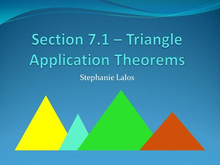 Stephanie Lalos. Theorem 50 The sum of measures of the three angles of a triangle is 180 o A B C 60 4080 o.