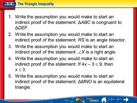 Lesson 4 Menu 1.Write the assumption you would make to start an indirect proof of the statement: ΔABC is congruent to ΔDEF. 2.Write the assumption you.