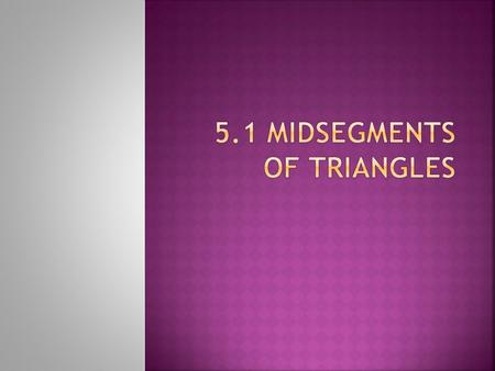 TheoremIfThen If a segment joins the midpoints of two sides of a triangle, then the segment is parallel to the third side and is half the distance. D.