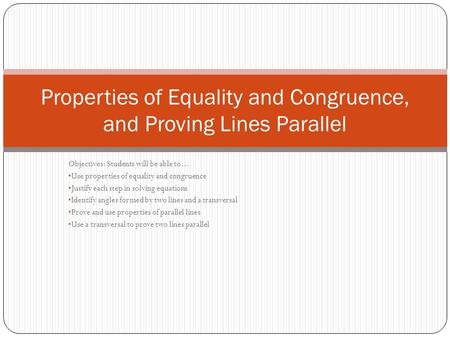 Properties of Equality and Congruence, and Proving Lines Parallel