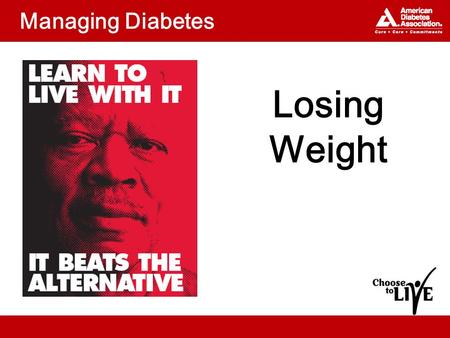 Managing Diabetes Losing Weight. Topics Why lose weight? What strategies can help you lose weight?