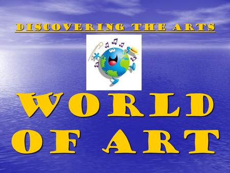 Discovering the arts World of Art. World Music Music is one of the great pleasures of life. It has the power to entertain, to amuse, to move, and to inspire.