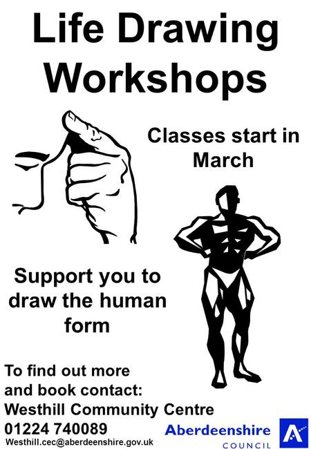 Support you to draw the human form To find out more and book contact: Westhill Community Centre 01224 740089 Life Drawing.