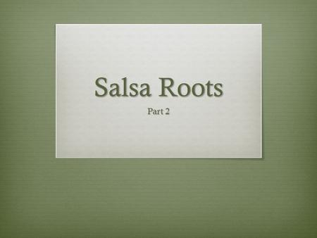 Salsa Roots Part 2. Bellwork: Define Terms  Corrido—a Mexican ballad  Jibaro —folk songs of the Puerto Rican Mountain peoples  Guaracha—Afro-Cuban.