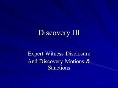 Discovery III Expert Witness Disclosure And Discovery Motions & Sanctions.