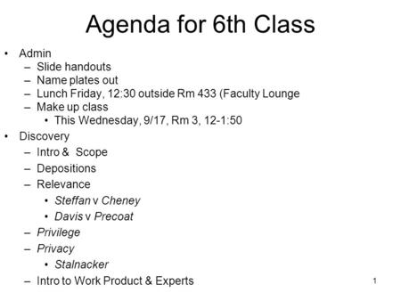 1 Agenda for 6th Class Admin –Slide handouts –Name plates out –Lunch Friday, 12:30 outside Rm 433 (Faculty Lounge –Make up class This Wednesday, 9/17,