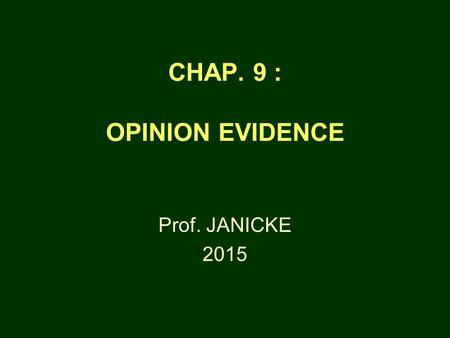 "CHAP. 9 : OPINION EVIDENCE Prof. JANICKE 2015. OPINIONS ARE GENERALLY INADMISSIBLE RULE 602 REQUIRES ACTUAL ""KNOWLEDGE"" FOR MOST TYPES OF EVIDENCE KNOWLEDGE."