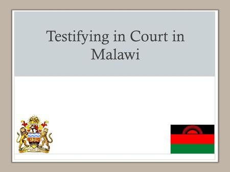 Testifying in Court in Malawi. Learning Objectives The participant will be able to: List important legal elements of medical documentation in child abuse.