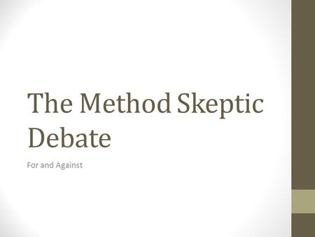 The Method Skeptic Debate For and Against. Forensic Concepts The nature of expert testimony Admissibility is determined by legal statute and court precedent;