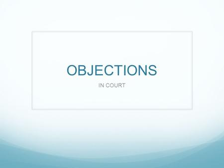 OBJECTIONS IN COURT. WHAT ARE THEY? An attorney can object any time she or he thinks the opposing attorney is violating the rules of evidence. The attorney.