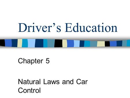 Driver's Education Chapter 5 Natural Laws and Car Control.
