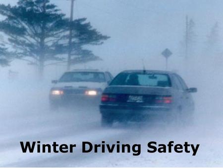 Winter Driving Safety. Topics Hazards of winter driving Prepare for your trip Driving in ice and snow Winter automobile emergency kit What to do if your.