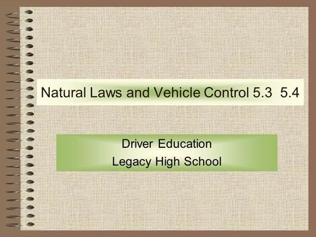 Natural Laws and Vehicle Control 5.3 5.4 Driver Education Legacy High School.