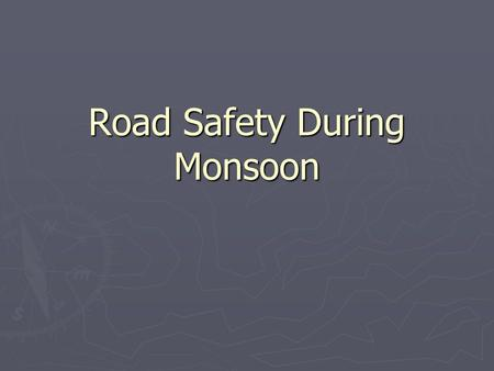 Road Safety During Monsoon. MONSOON DRIVING ► First rains ► The first rains always make the roads the most difficult to drive on, as the mud and oil on.