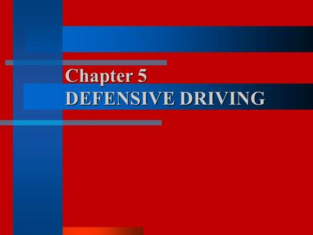 Chapter 5 DEFENSIVE DRIVING Chapter 5 DEFENSIVE DRIVING.