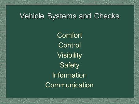 Vehicle Systems and Checks Comfort Control Visibility Safety Information Communication.
