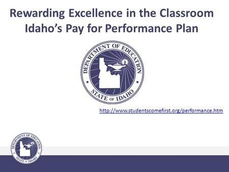 Rewarding Excellence in the Classroom Idaho's Pay for Performance Plan