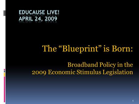 "The ""Blueprint"" is Born: Broadband Policy in the 2009 Economic Stimulus Legislation 1."