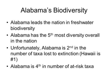Alabama's Biodiversity Alabama leads the nation in freshwater biodiversity Alabama has the 5 th most diversity overall in the nation Unfortunately, Alabama.