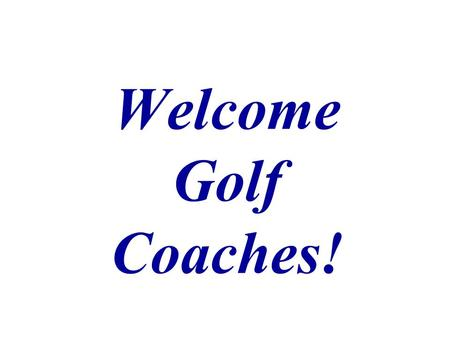 Welcome Golf Coaches! Doug Hoffmann MGA Tournament Director PGA Master Professional Direct: (952) 345-3963, or MGA: (800) 642-4405, x. 963 Cell: (612)