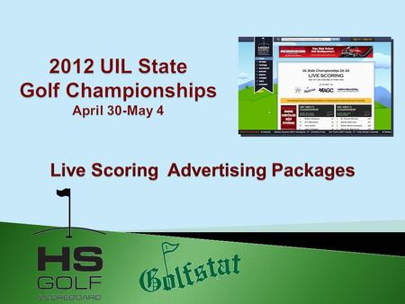 To: Sponsors, Coaches, Parents, Booster Clubs, The High School Golf Scoreboard (HSGS) LIVE SCORING ad packages are a valuable way to gain the most brand.