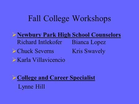 Fall College Workshops  Newbury Park High School Counselors Richard Intlekofer Bianca Lopez  Chuck Severns Kris Swavely  Karla Villavicencio  College.