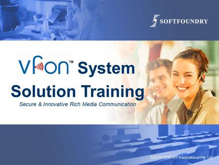SOFTFOUNDRY International Pte. Ltd System Solution Training Secure & Innovative Rich Media Communication System Solution Training Secure & Innovative Rich.