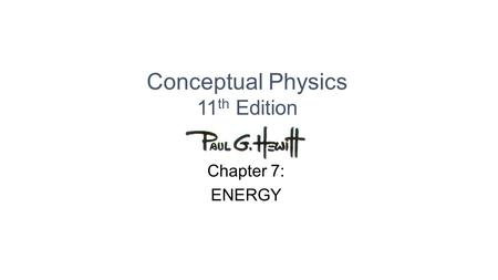 Conceptual Physics 11 th Edition Chapter 7: ENERGY.