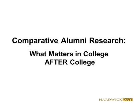 Comparative Alumni Research: What Matters in College AFTER College.